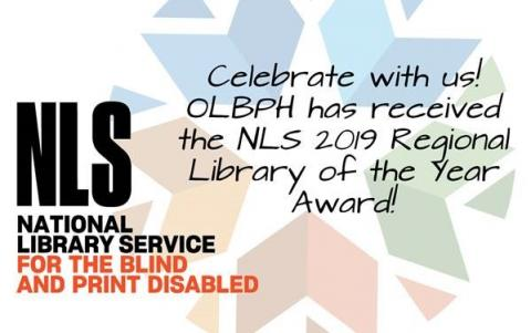 Graphic with National Library Service logo, Oklahoma government starburst and text: Celebrate with us! OLBPH has received the NLS 2019 Regional Library of the Year Award!
